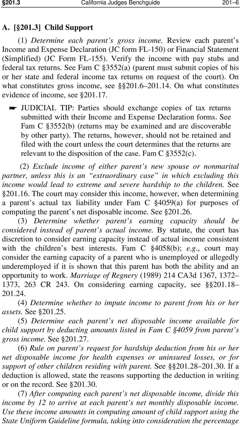 See Fam C 3552(a) (parent must submit copies of his or her state and federal income tax returns on request of the court). On what constitutes gross income, see 201.6 201.14.
