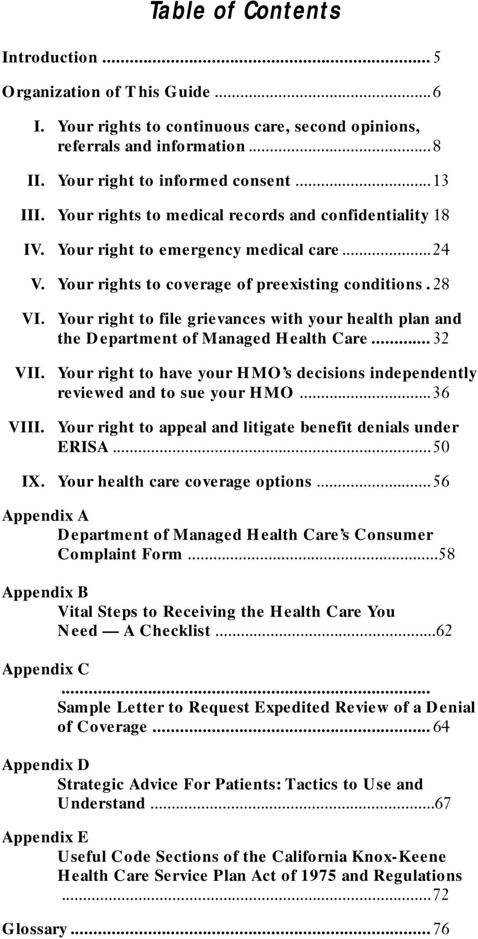 Your right to file grievances with your health plan and the Department of Managed Health Care... 32 VII. Your right to have your HMO s decisions independently reviewed and to sue your HMO...36 VIII.