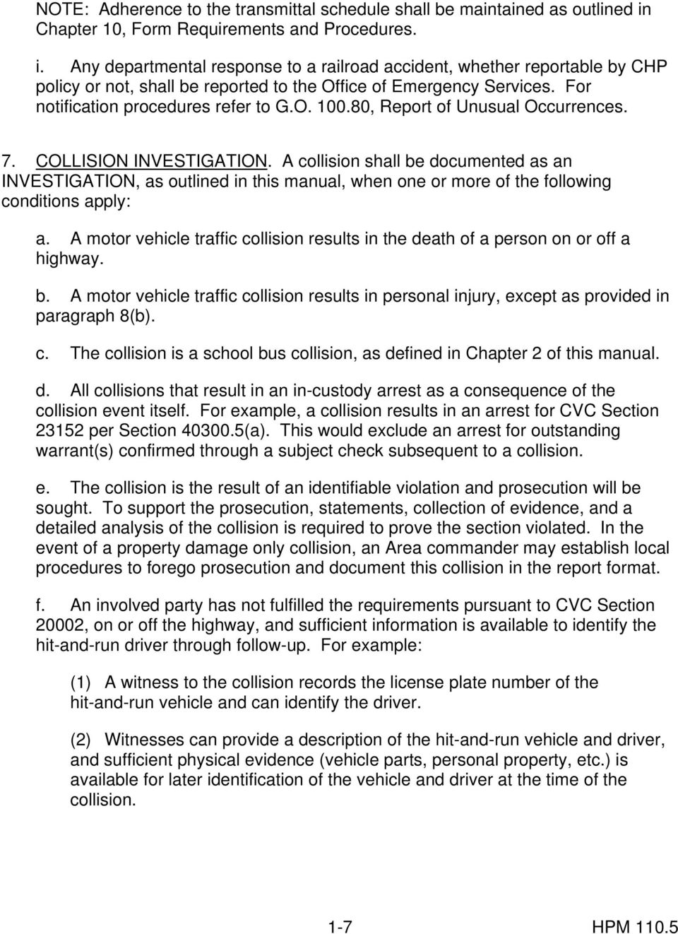 For notification procedures refer to G.O. 100.80, Report of Unusual Occurrences. 7. COLLISION INVESTIGATION.