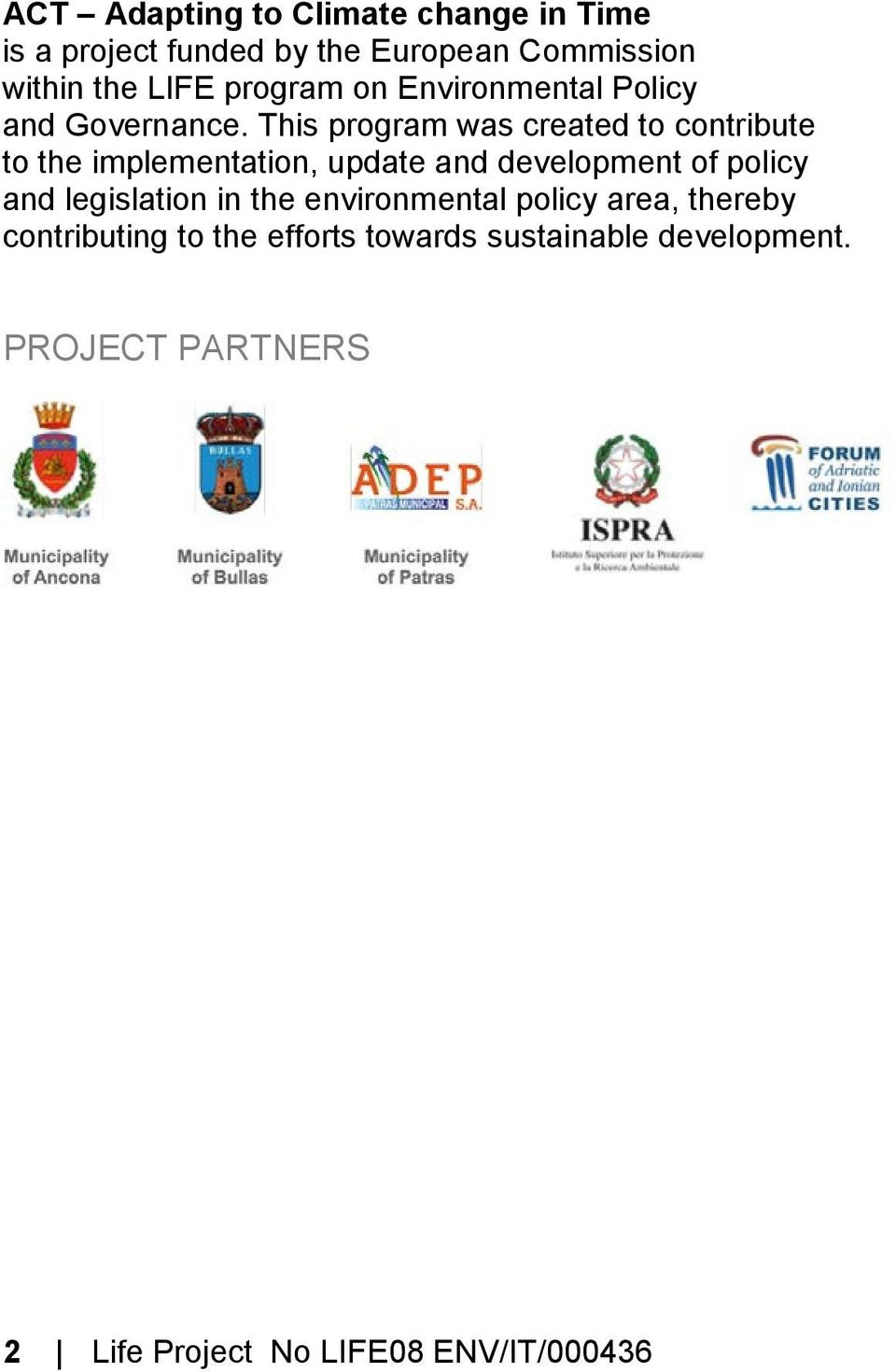 This program was created to contribute to the implementation, update and development of policy and