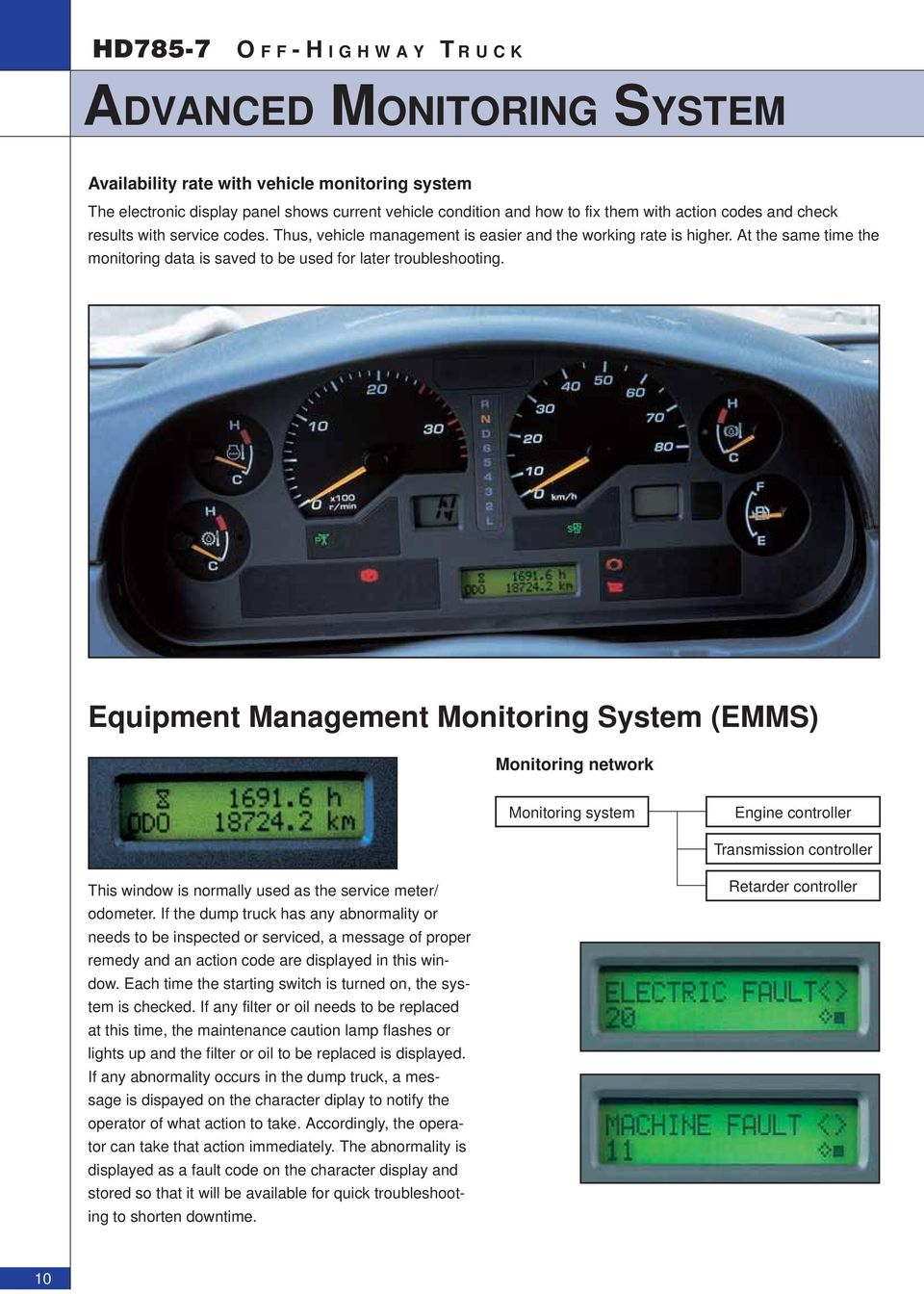Equipment Management Monitoring System (EMMS) Monitoring network Monitoring system Engine controller Transmission controller This window is normally used as the service meter/ odometer.