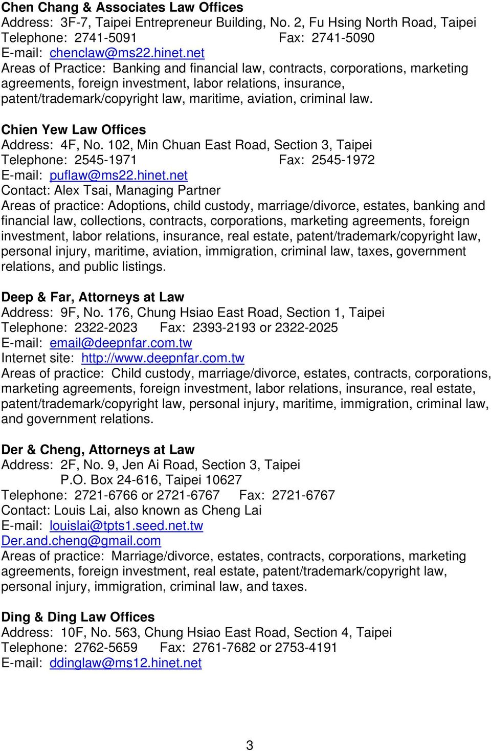 criminal law. Chien Yew Law Offices Address: 4F, No. 102, Min Chuan East Road, Section 3, Taipei Telephone: 2545-1971 Fax: 2545-1972 E-mail: puflaw@ms22.hinet.