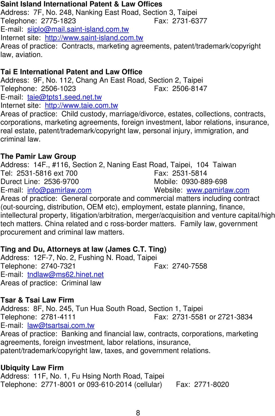 Tai E International Patent and Law Office Address: 9F, No. 112, Chang An East Road, Section 2, Taipei Telephone: 2506-1023 Fax: 2506-8147 E-mail: taie@tpts1.seed.net.tw Internet site: http://www.taie.com.
