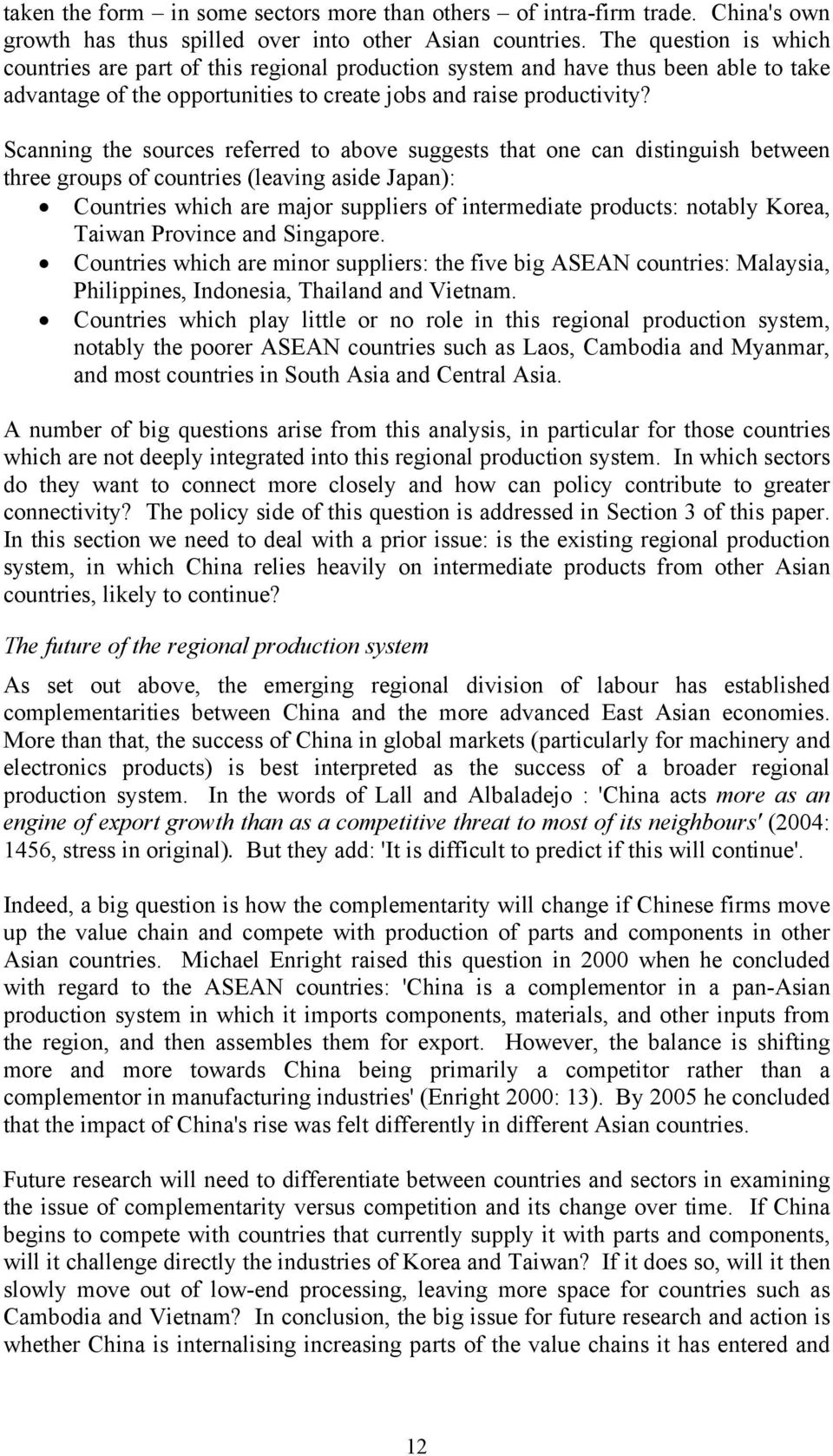 Scanning the sources referred to above suggests that one can distinguish between three groups of countries (leaving aside Japan): Countries which are major suppliers of intermediate products: notably