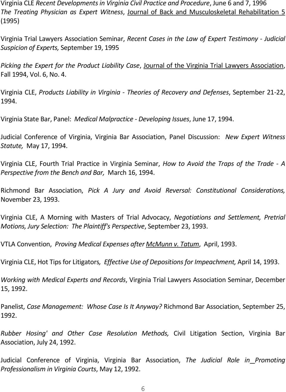 of the Virginia Trial Lawyers Association, Fall 1994, Vol. 6, No. 4. Virginia CLE, Products Liability in Virginia - Theories of Recovery and Defenses, September 21-22, 1994.