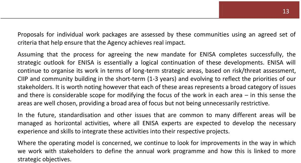 ENISA will continue to organise its work in terms of long-term strategic areas, based on risk/threat assessment, CIIP and community building in the short-term (1-3 years) and evolving to reflect the