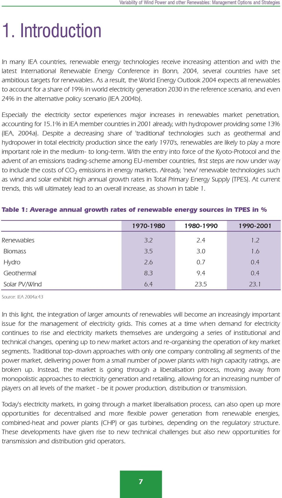 As a result, the World Energy Outlook 2004 expects all renewables to account for a share of 19% in world electricity generation 2030 in the reference scenario, and even 24% in the alternative policy
