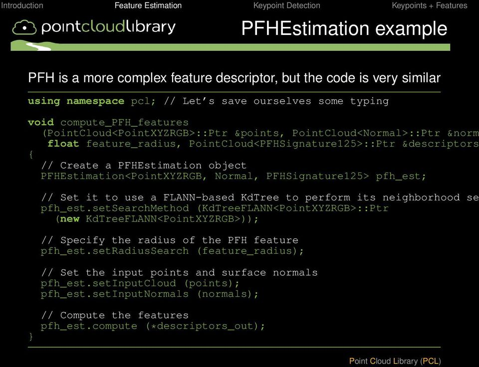 Normal, PFHSignature125> pfh_est; } // Set it to use a FLANN-based KdTree to perform its neighborhood se pfh_est.
