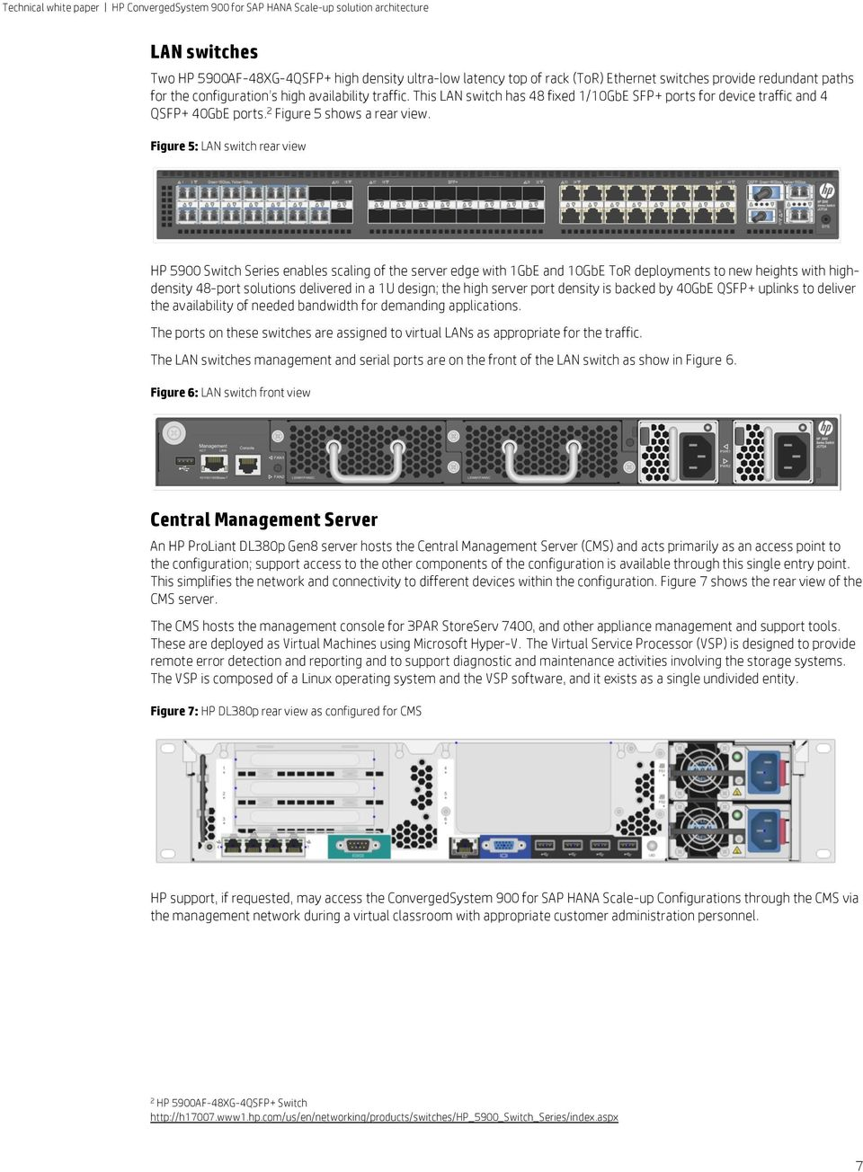 Figure 5: LAN switch rear view HP 5900 Switch Series enables scaling of the server edge with 1GbE and 10GbE ToR deployments to new heights with highdensity 48-port solutions delivered in a 1U design;