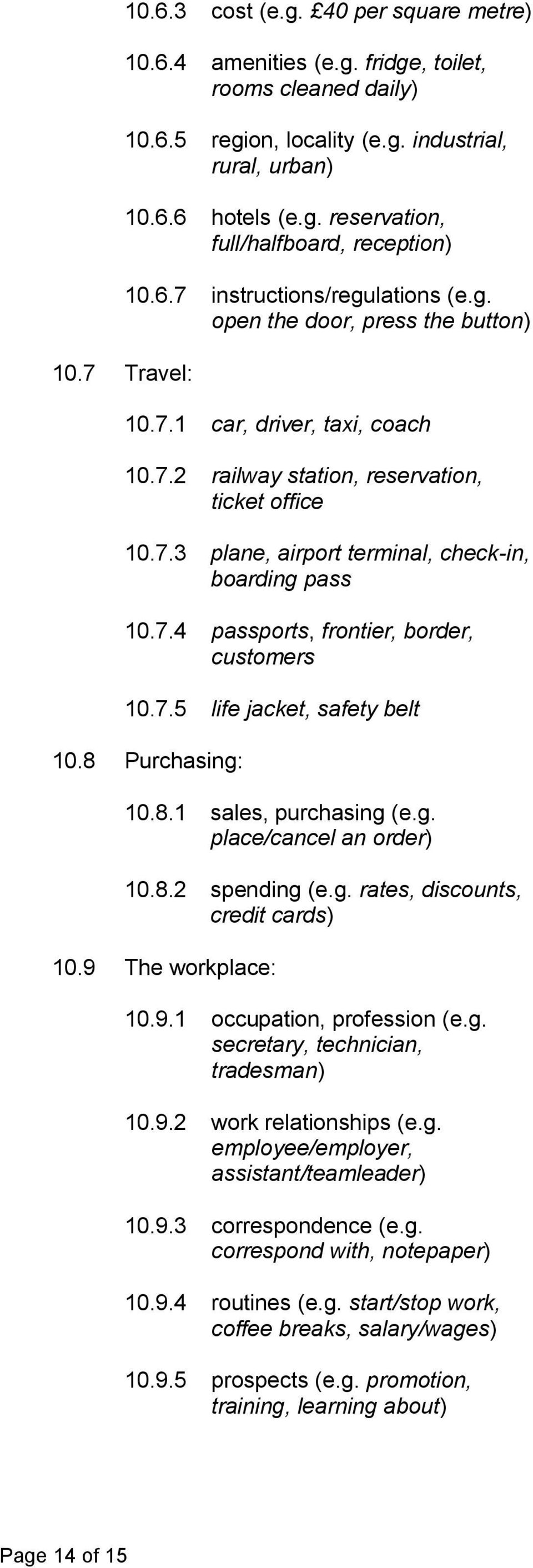 7.4 passports, frontier, border, customers 10.7.5 life jacket, safety belt 10.8 Purchasing: 10.8.1 sales, purchasing (e.g. place/cancel an order) 10.8.2 spending (e.g. rates, discounts, credit cards) 10.