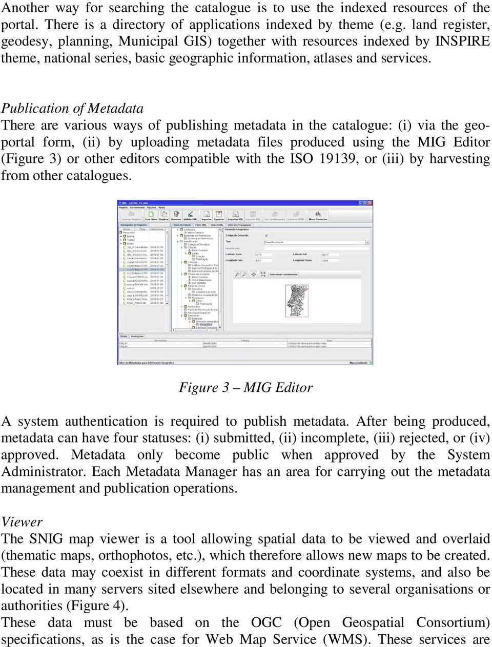 editors compatible with the ISO 19139, or (iii) by harvesting from other catalogues. Figure 3 MIG Editor A system authentication is required to publish metadata.