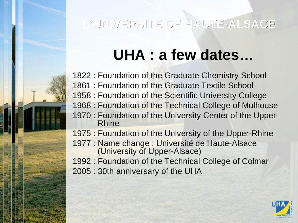 University Center of the Upper- Rhine 1975 : Foundation of the University of the Upper-Rhine 1977 : Name change : Université de