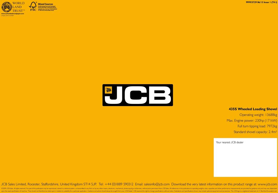 Tel: +44 (0)1889 590312 Email: salesinfo@jcb.com Download the very latest information on this product range at: www.jcb.com 2009 JCB Sales. All rights reserved.