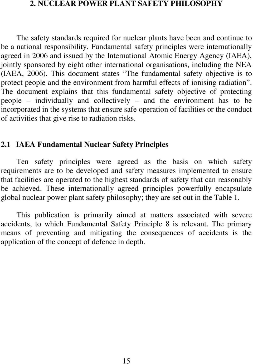 the NEA (IAEA, 2006). This document states The fundamental safety objective is to protect people and the environment from harmful effects of ionising radiation.