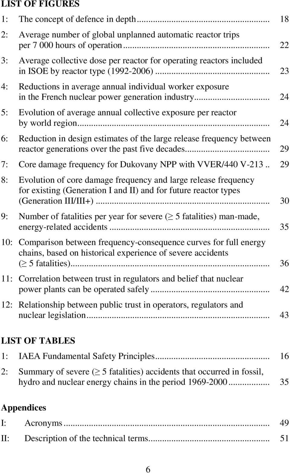 .. 23 4: Reductions in average annual individual worker exposure in the French nuclear power generation industry... 24 5: Evolution of average annual collective exposure per reactor by world region.