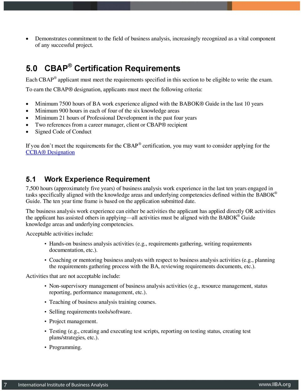 T earn the CBAP designatin, applicants must meet the fllwing criteria: Minimum 7500 hurs f BA wrk experience aligned with the BABOK Guide in the last 10 years Minimum 900 hurs in each f fur f the six