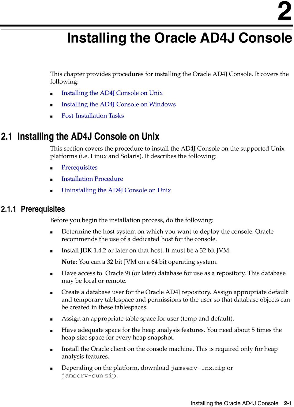 Installing the AD4J Console on Unix 2.1.1 Prerequisites This section covers the procedure to install the AD4J Console on the supported Unix platforms (i.e. Linux and Solaris).