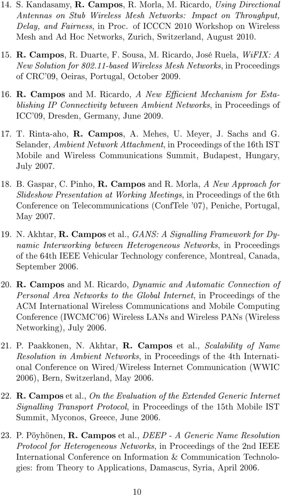11-based Wireless Mesh Networks, in Proceedings of CRC'09, Oeiras, Portugal, October 2009. 16. R. Campos and M.