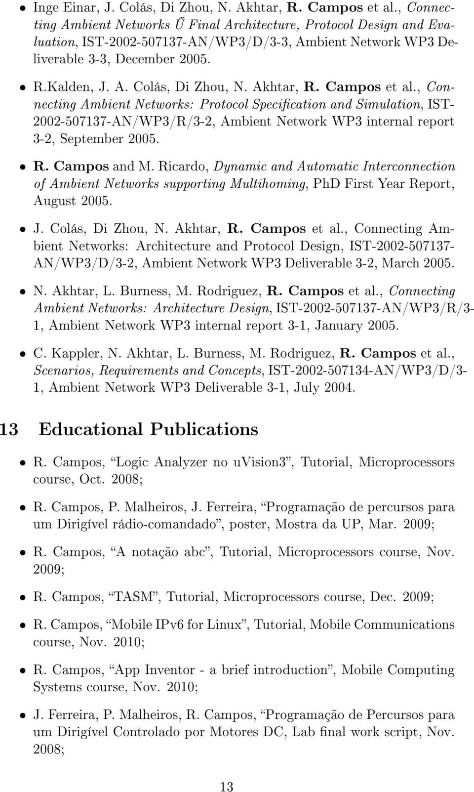Akhtar, R. Campos et al., Connecting Ambient Networks: Protocol Specication and Simulation, IST- 2002-507137-AN/WP3/R/3-2, Ambient Network WP3 internal report 3-2, September 2005. R. Campos and M.