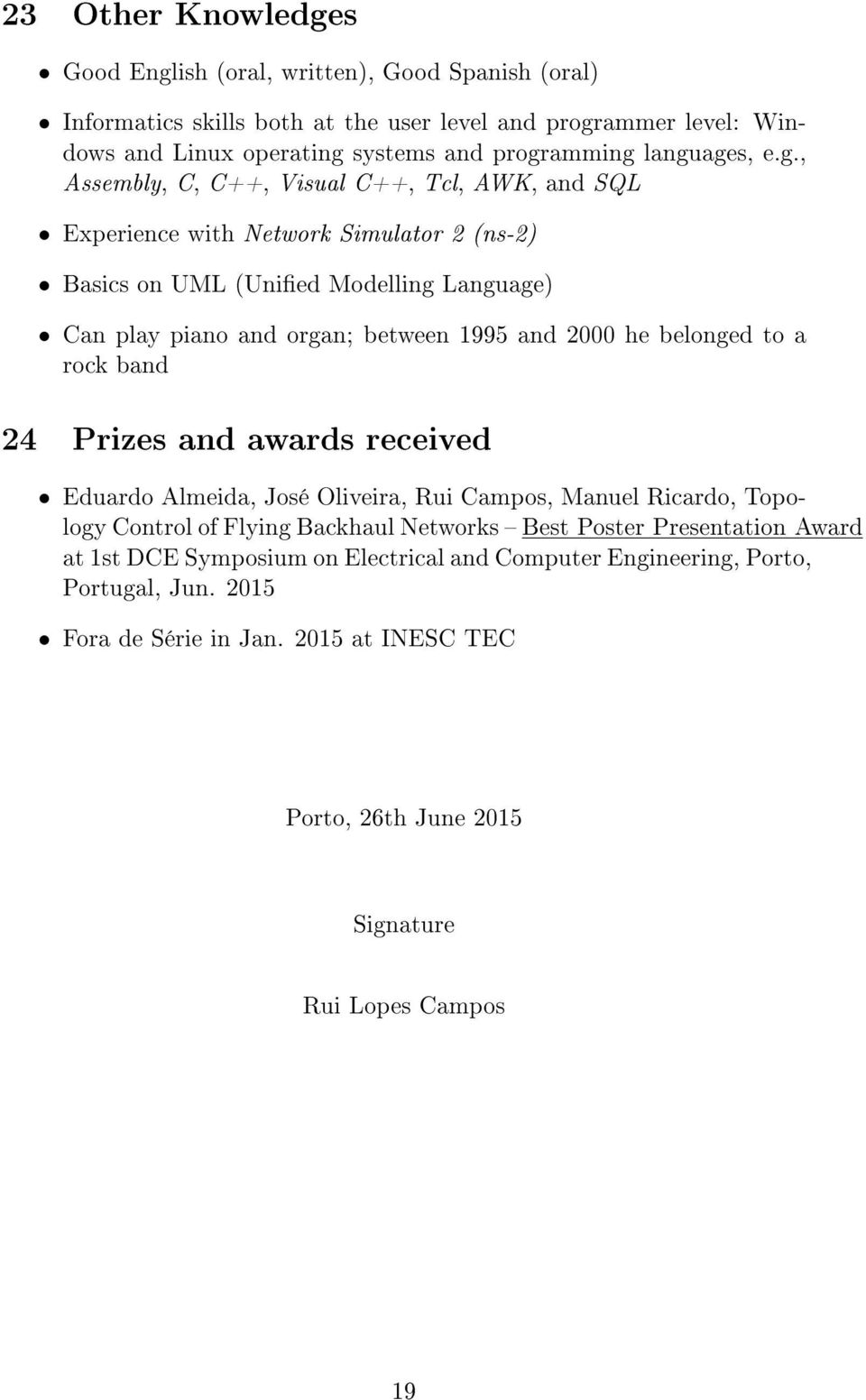 and 2000 he belonged to a rock band 24 Prizes and awards received Eduardo Almeida, José Oliveira, Rui Campos, Manuel Ricardo, Topology Control of Flying Backhaul Networks Best Poster
