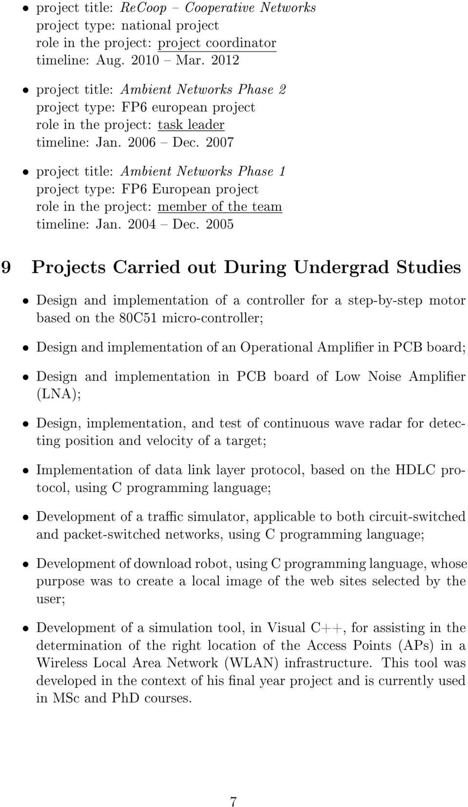 2007 project title: Ambient Networks Phase 1 project type: FP6 European project role in the project: member of the team timeline: Jan. 2004 Dec.