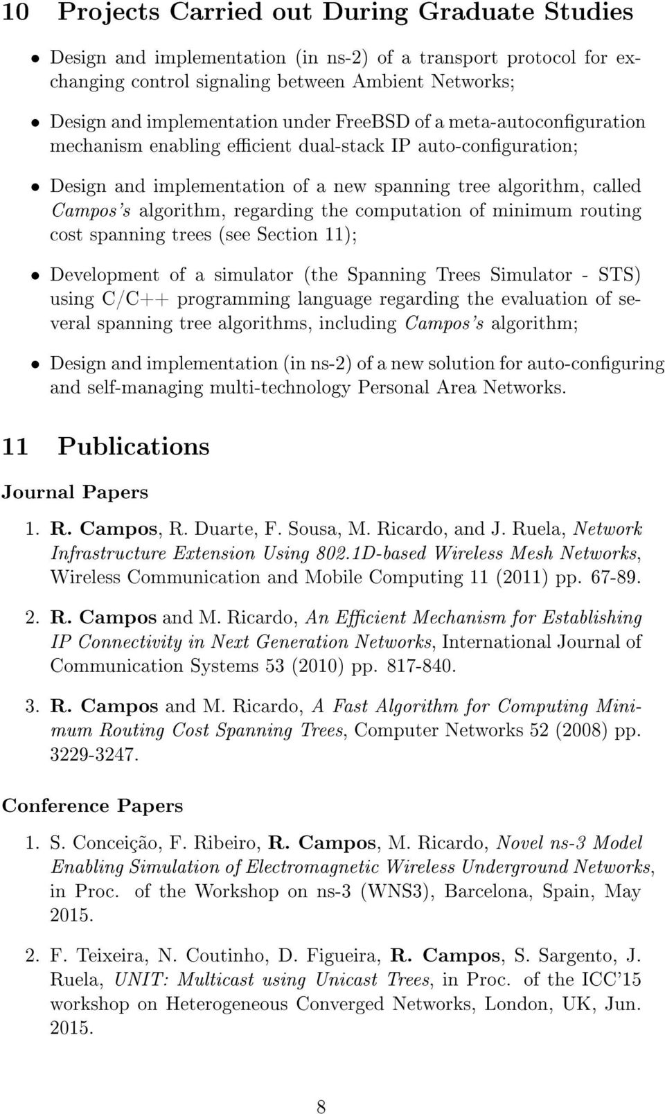 computation of minimum routing cost spanning trees (see Section 11); Development of a simulator (the Spanning Trees Simulator - STS) using C/C++ programming language regarding the evaluation of