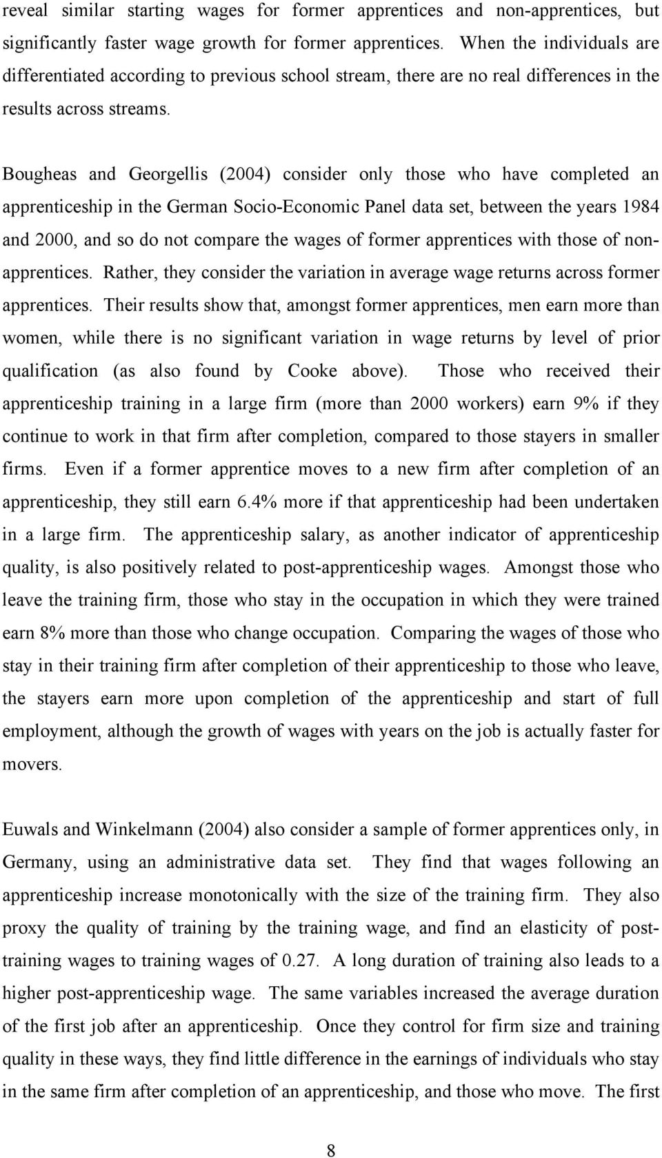 Bougheas and Georgellis (2004) consider only those who have completed an apprenticeship in the German Socio-Economic Panel data set, between the years 1984 and 2000, and so do not compare the wages
