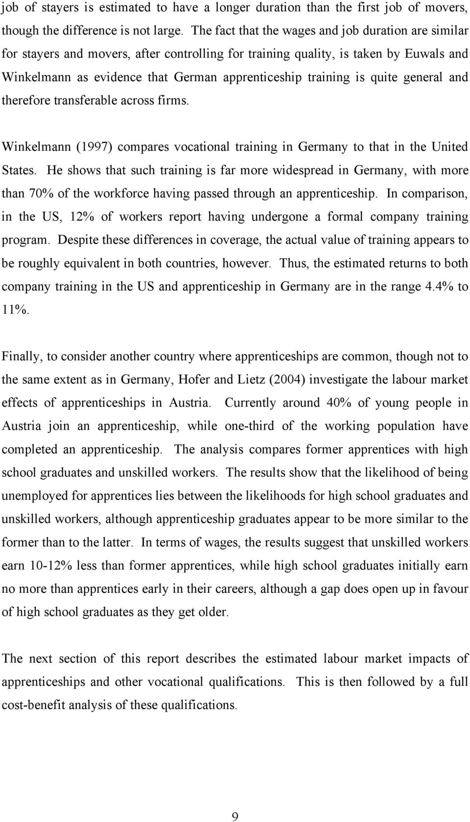 is quite general and therefore transferable across firms. Winkelmann (1997) compares vocational training in Germany to that in the United States.
