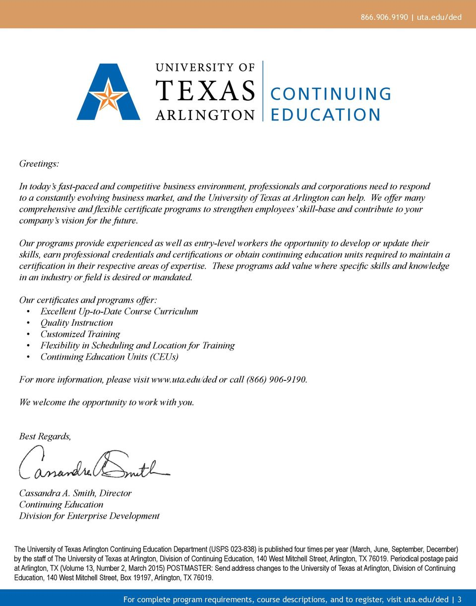 University of Texas at Arlington can help. We offer many comprehensive and flexible certificate programs to strengthen employees skill-base and contribute to your company s vision for the future.