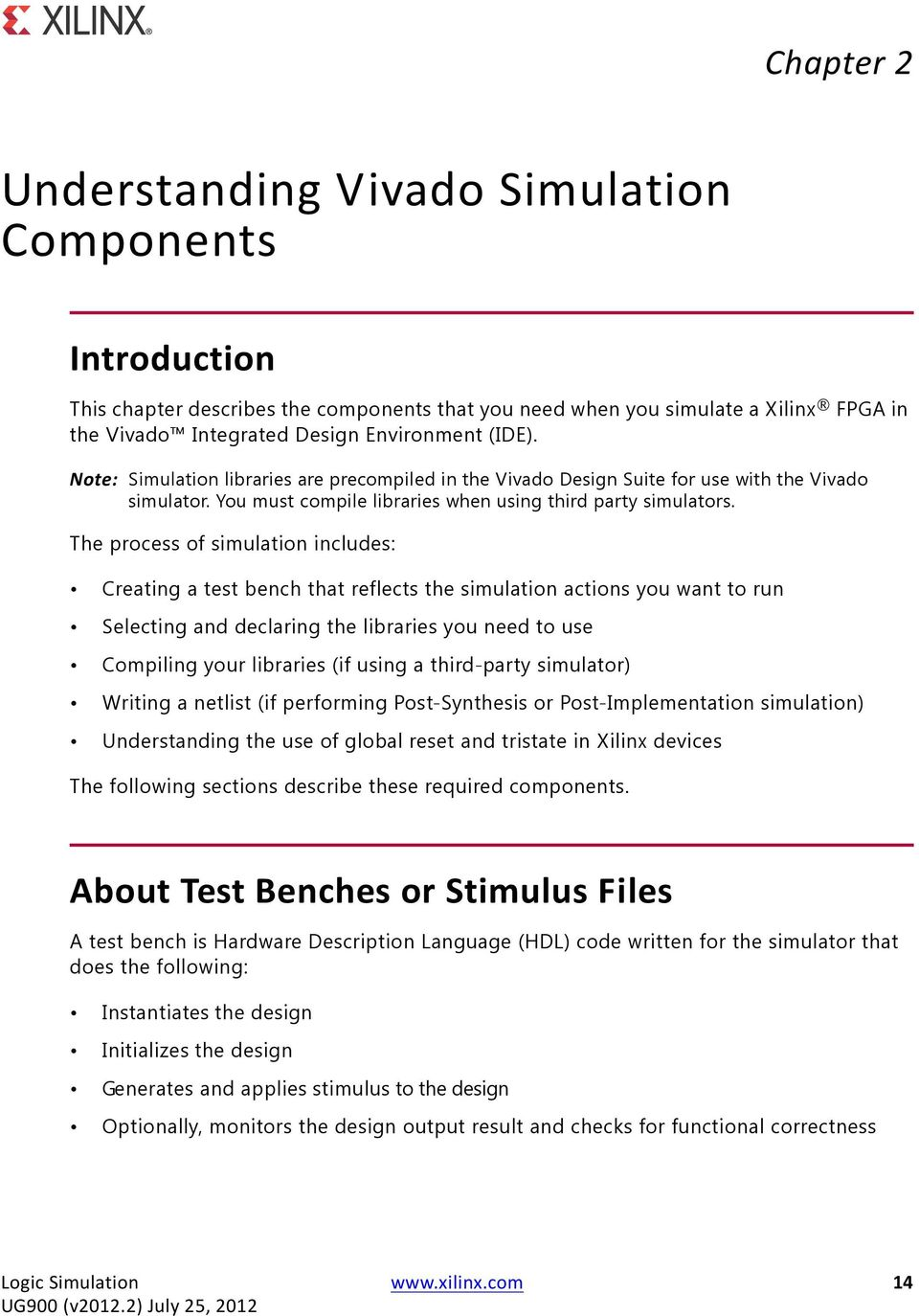 The process of simulation includes: Creating a test bench that reflects the simulation actions you want to run Selecting and declaring the libraries you need to use Compiling your libraries (if using