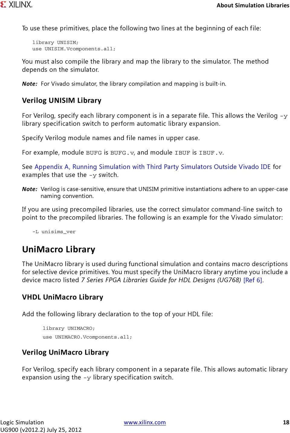 Verilog UNISIM Library For Verilog, specify each library component is in a separate file. This allows the Verilog -y library specification switch to perform automatic library expansion.