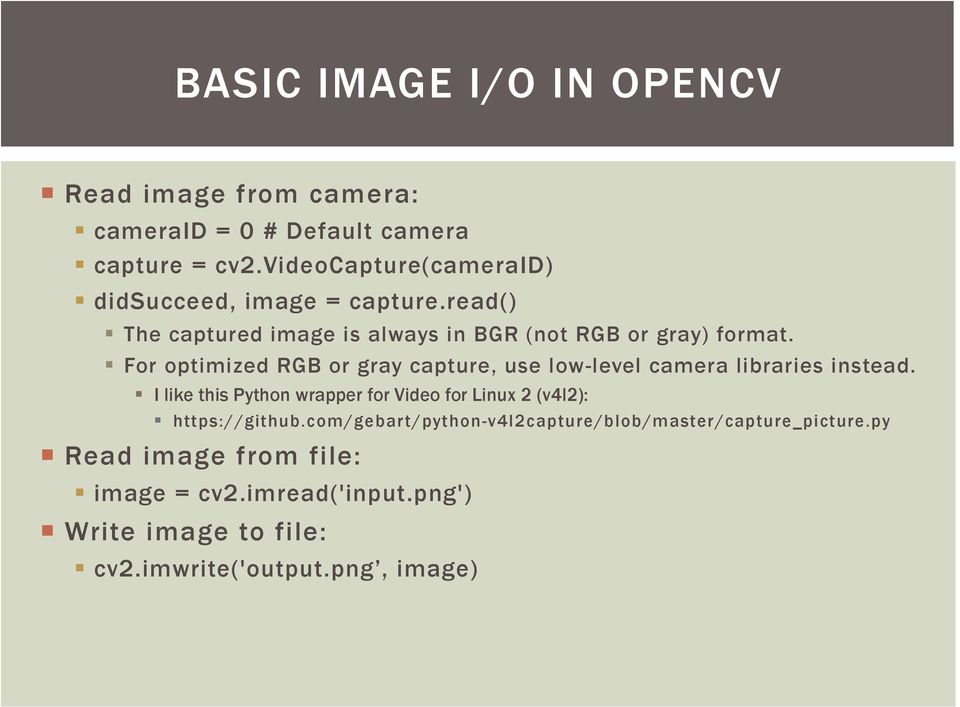 For optimized RGB or gray capture, use low-level camera libraries instead.