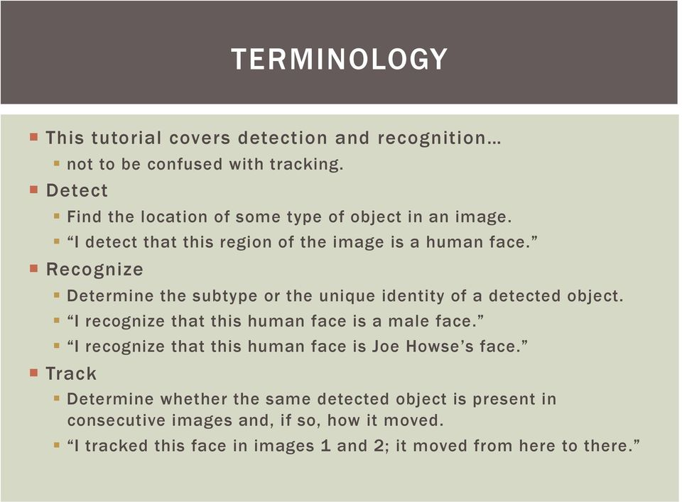 Recognize Determine the subtype or the unique identity of a detected object. I recognize that this human face is a male face.