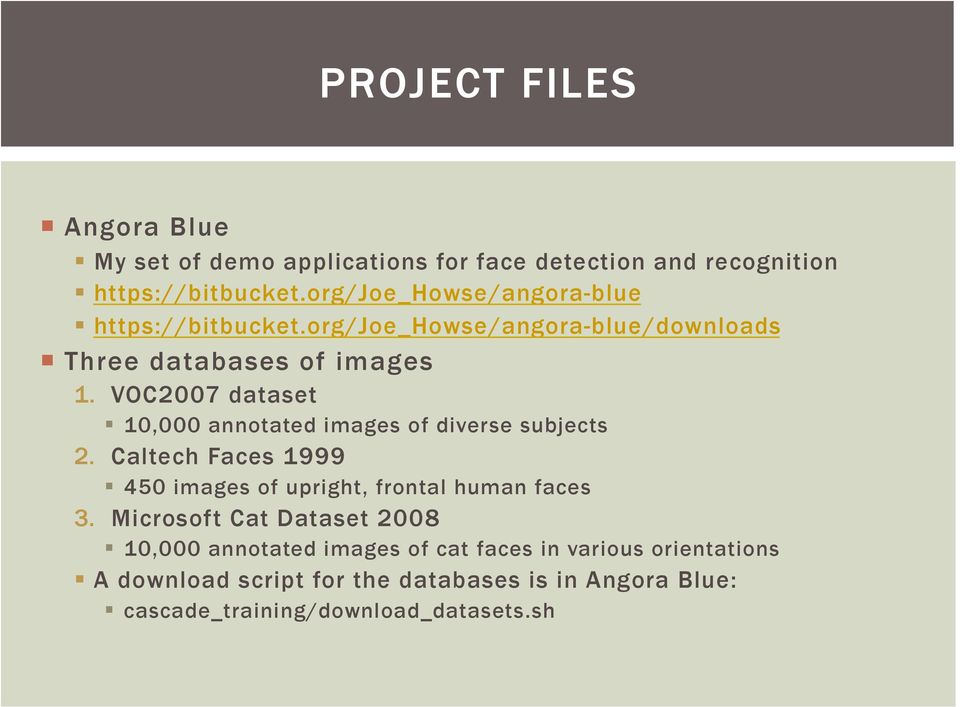 VOC2007 dataset 10,000 annotated images of diverse subjects 2. Caltech Faces 1999 450 images of upright, frontal human faces 3.