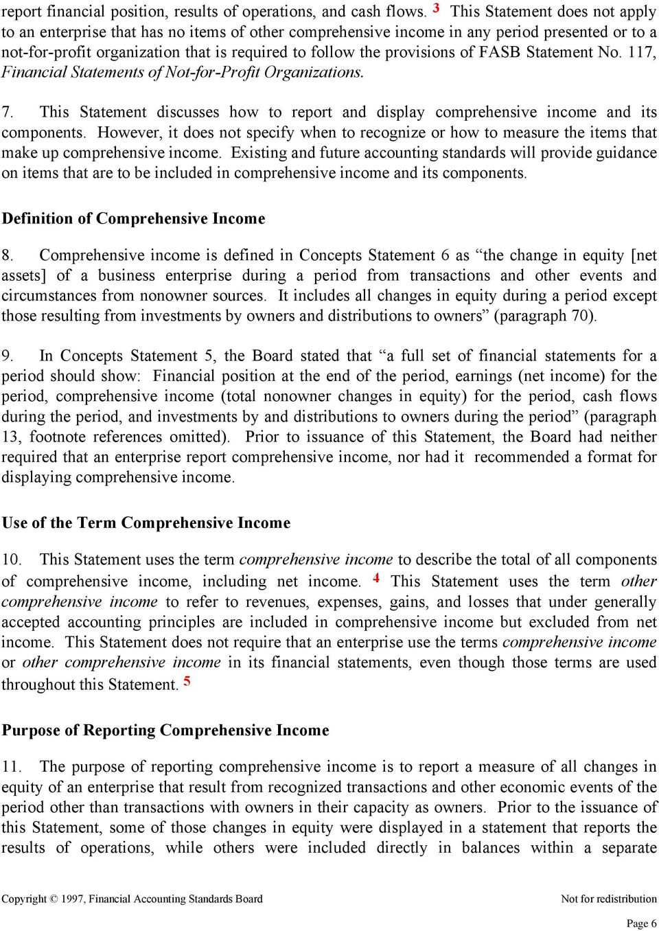 of FASB Statement No. 117, Financial Statements of Not-for-Profit Organizations. 7. This Statement discusses how to report and display comprehensive income and its components.