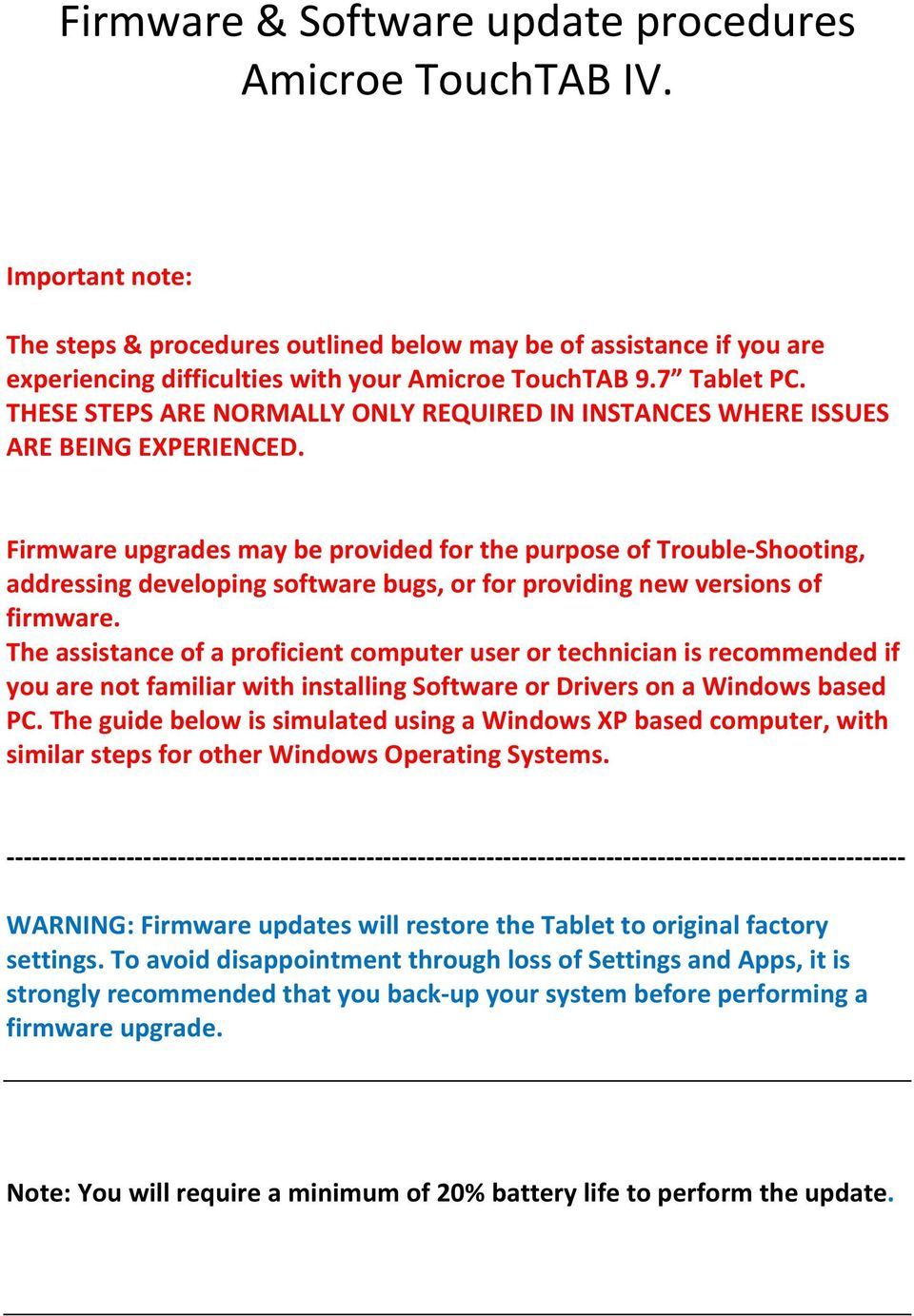 Firmware upgrades may be provided for the purpose of Trouble Shooting, addressing developing software bugs, or for providing new versions of firmware.