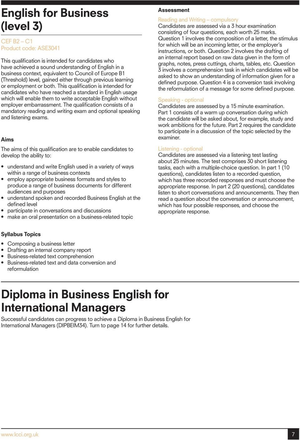 This qualification is intended for candidates who have reached a standard in English usage which will enable them to write acceptable English without employer embarrassment.