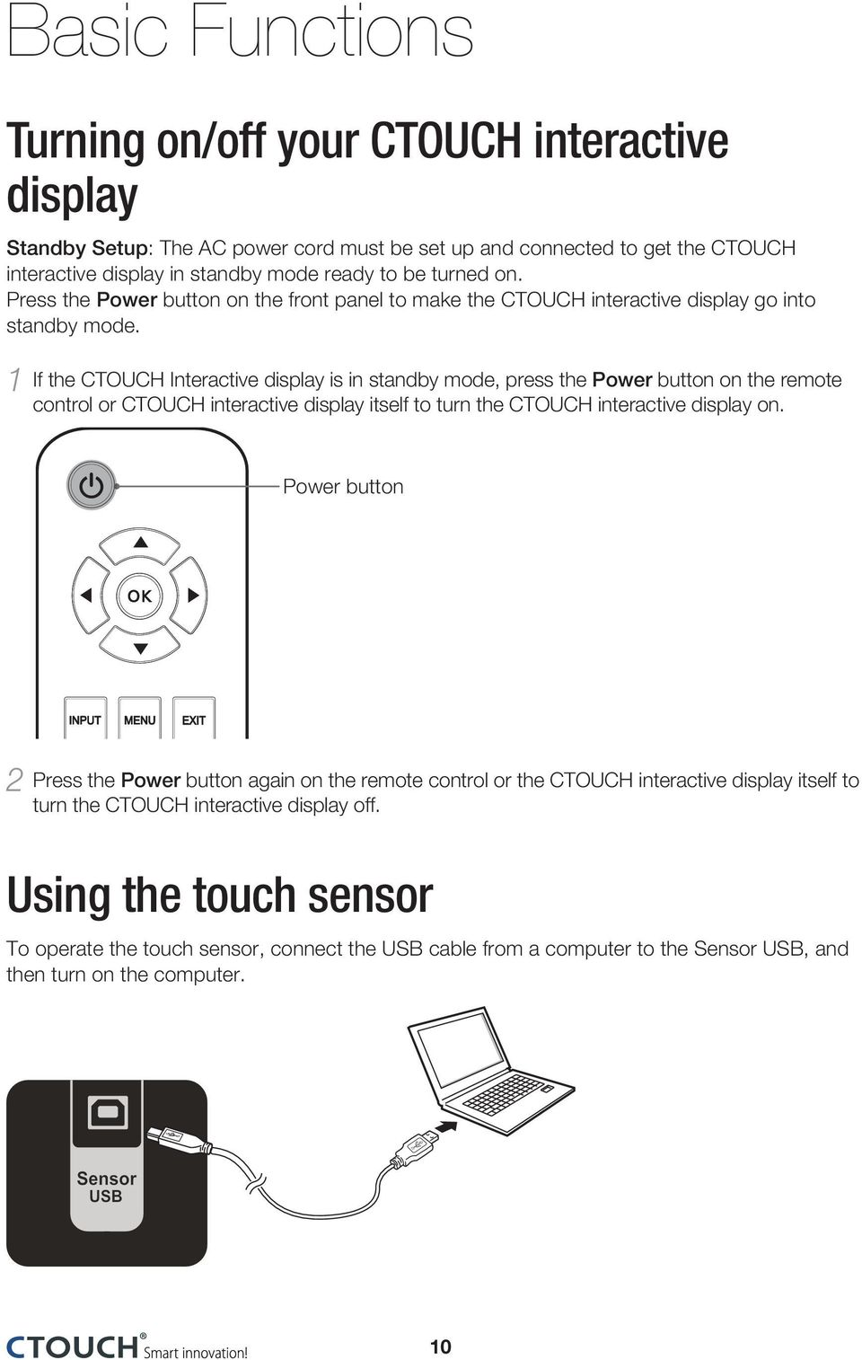 1 If the CTOUCH Interactive display is in standby mode, press the Power button on the remote control or CTOUCH interactive display itself to turn the CTOUCH interactive display on.