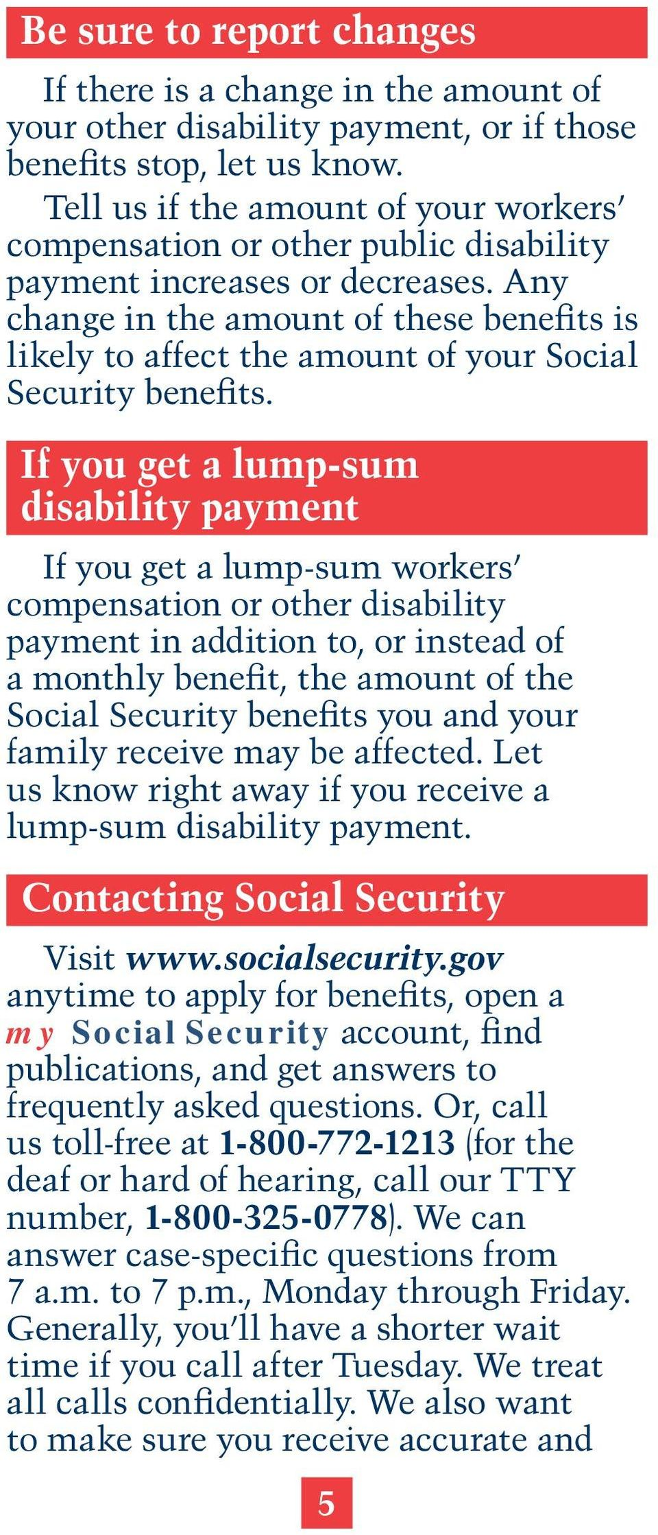Any change in the amount of these benefits is likely to affect the amount of your Social Security benefits.
