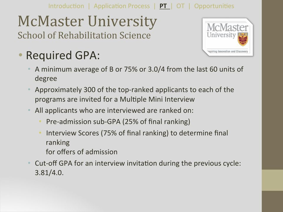 Mul9ple Mini Interview All applicants who are interviewed are ranked on: Pre-admission sub-gpa (25% of final ranking) Interview