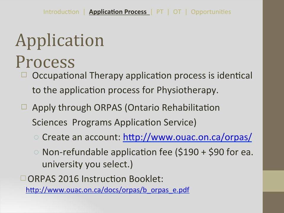 Apply through ORPAS (Ontario Rehabilita9on Sciences Programs Applica9on Service) Create an account: hup://www.