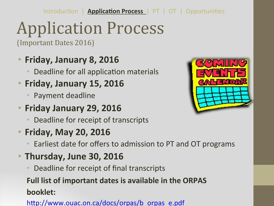 transcripts Friday, May 20, 2016 Earliest date for offers to admission to PT and OT programs Thursday, June 30, 2016 Deadline