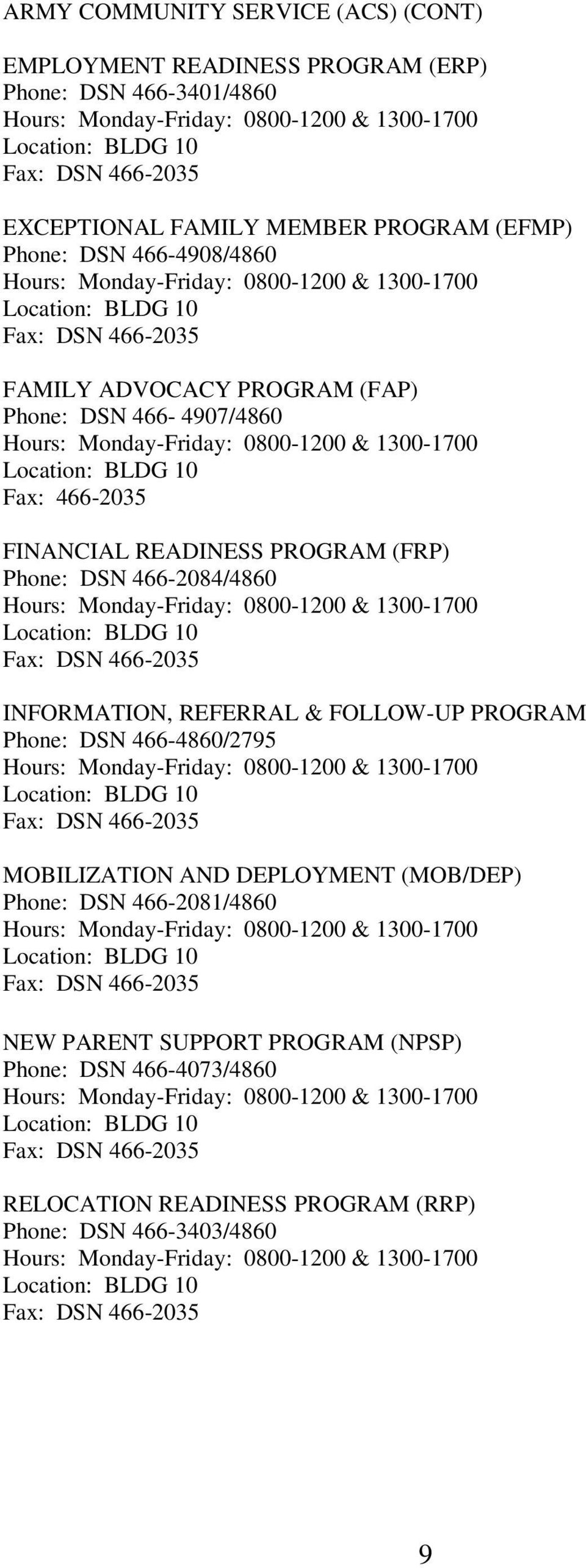 FINANCIAL READINESS PROGRAM (FRP) Phone: DSN 466-2084/4860 Hours: Monday-Friday: 0800-1200 & 1300-1700 Fax: DSN 466-2035 INFORMATION, REFERRAL & FOLLOW-UP PROGRAM Phone: DSN 466-4860/2795 Hours: