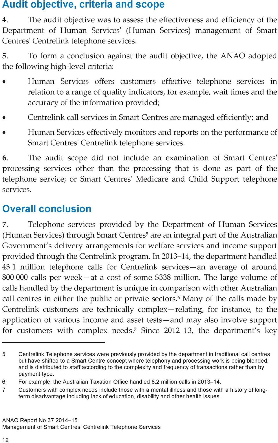 To form a conclusion against the audit objective, the ANAO adopted the following high level criteria: Human Services offers customers effective telephone services in relation to a range of quality