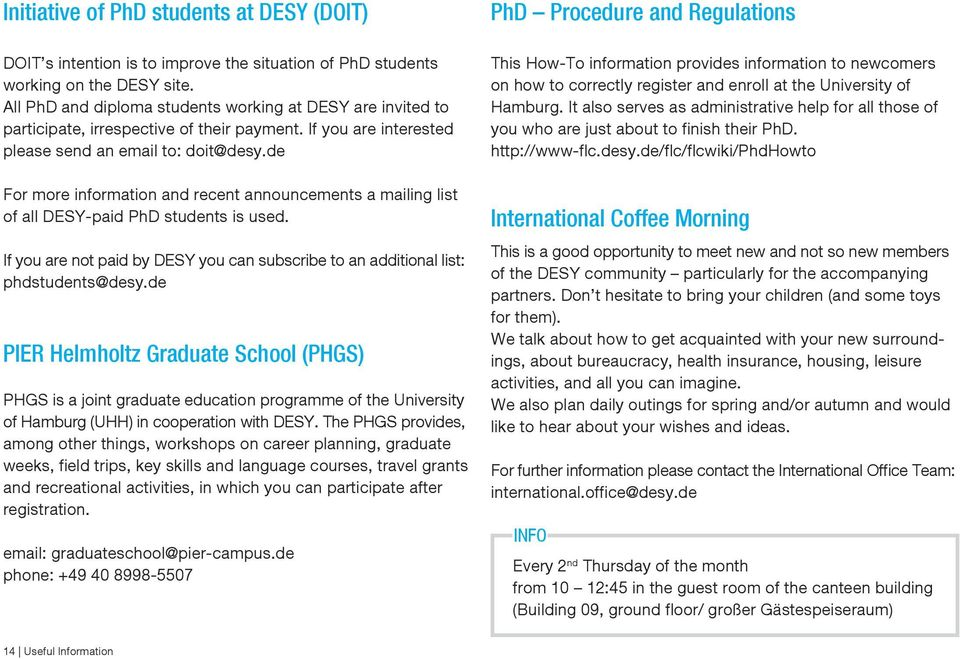 de For more information and recent announcements a mailing list of all DESY-paid PhD students is used. If you are not paid by DESY you can subscribe to an additional list: phdstudents@desy.