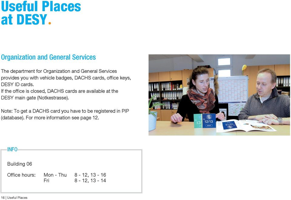 If the office is closed, DACHS cards are available at the DESY main gate (Notkestrasse).