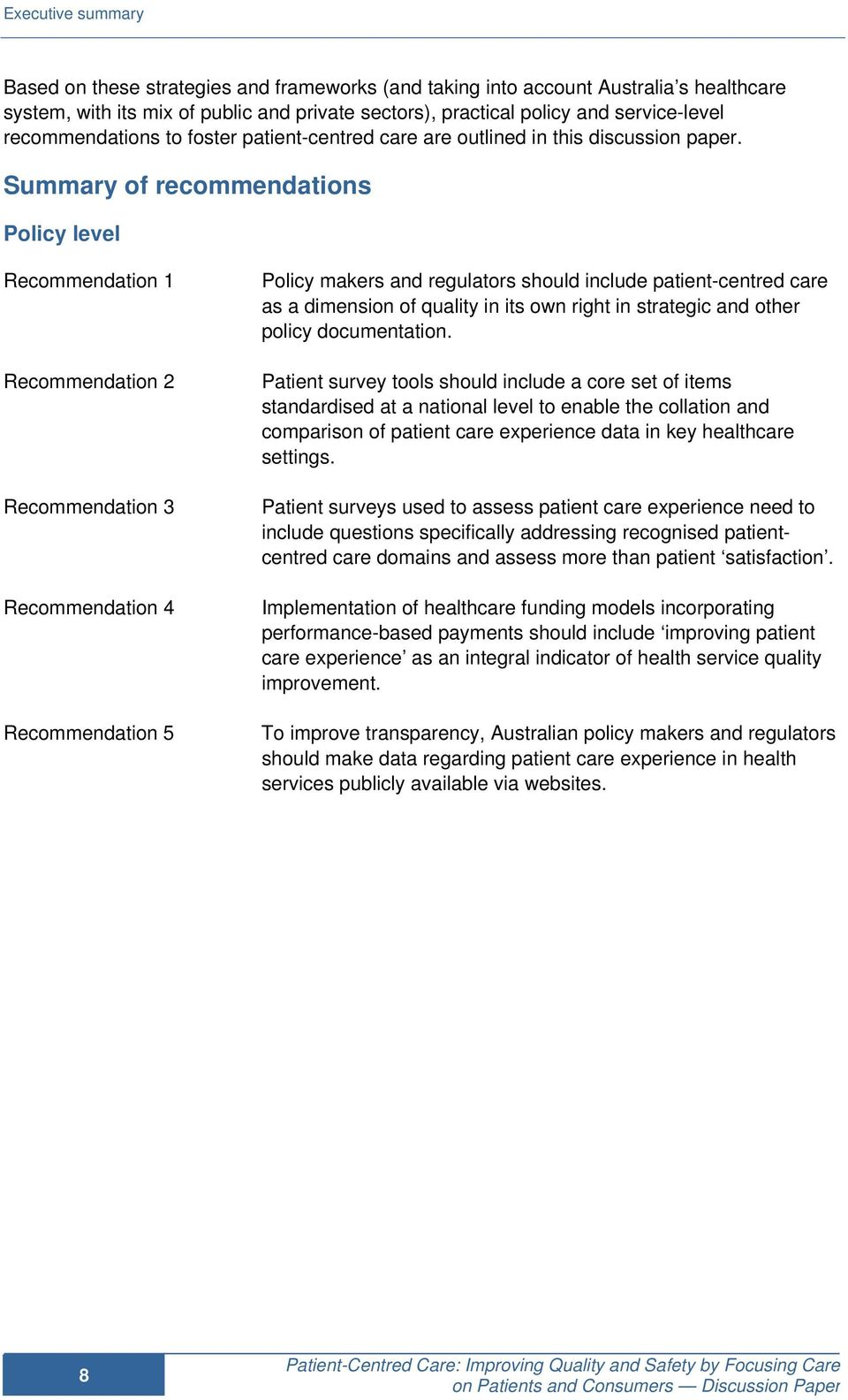 Summary of recommendations Policy level Recommendation 1 Recommendation 2 Recommendation 3 Recommendation 4 Recommendation 5 Policy makers and regulators should include patient-centred care as a