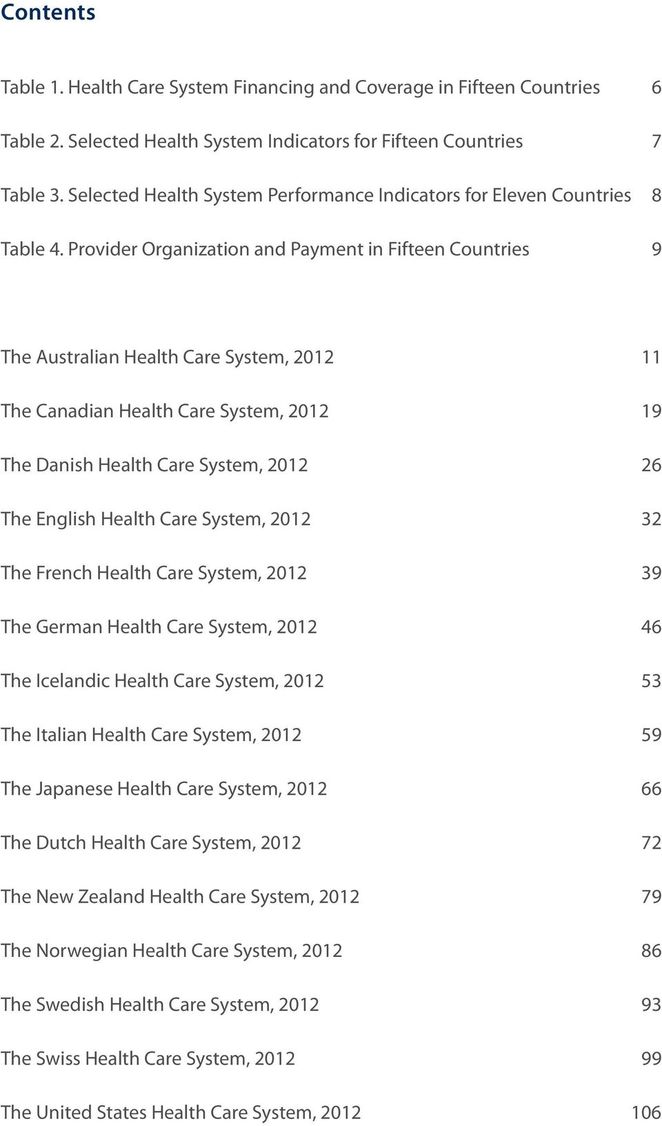 Provider Organization and Payment in Fifteen Countries 9 The Australian Health Care System, 2012 11 The Canadian Health Care System, 2012 19 The Danish Health Care System, 2012 26 The English Health