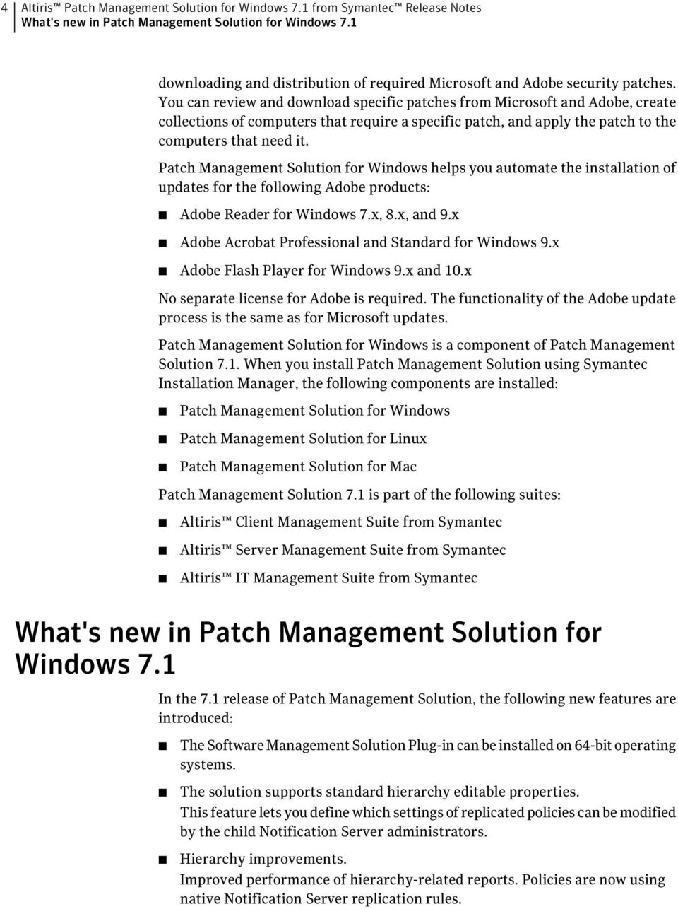 You can review and download specific patches from Microsoft and Adobe, create collections of computers that require a specific patch, and apply the patch to the computers that need it.