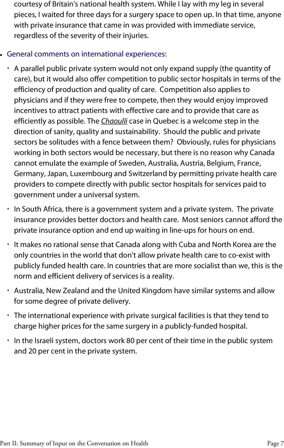 General comments on international experiences: A parallel public private system would not only expand supply (the quantity of care), but it would also offer competition to public sector hospitals in